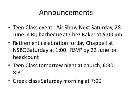 Announcements Teen Class event: Air Show Next Saturday, 28 June in RI; barbeque at Chez Baker at 5:00 pm Retirement celebration for Jay Chappell at NSBC.