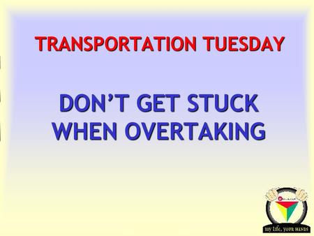 Transportation Tuesday TRANSPORTATION TUESDAY DON'T GET STUCK WHEN OVERTAKING.
