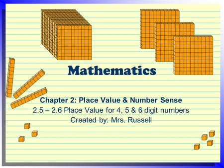Mathematics Chapter 2: Place Value & Number Sense 2.5 – 2.6 Place Value for 4, 5 & 6 digit numbers Created by: Mrs. Russell.