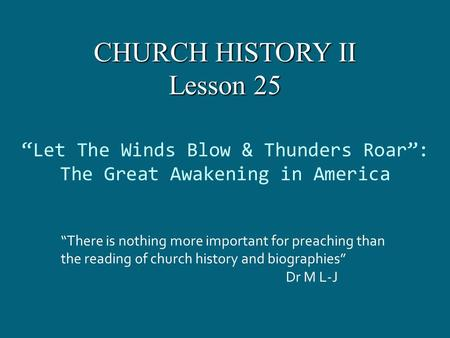 """Let The Winds Blow & Thunders Roar"": The Great Awakening in America ""There is nothing more important for preaching than the reading of church history."