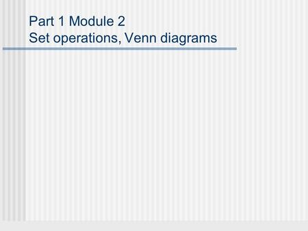 Part 1 Module 2 Set operations, Venn diagrams