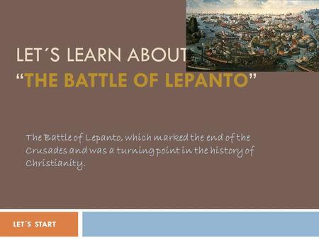"LET´S LEARN ABOUT ""THE BATTLE OF LEPANTO"" The Battle of Lepanto, which marked the end of the Crusades and was a turning point in the history of Christianity."