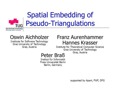 Spatial Embedding of Pseudo-Triangulations Peter Braß Institut für Informatik Freie Universität Berlin Berlin, Germany Franz Aurenhammer Hannes Krasser.