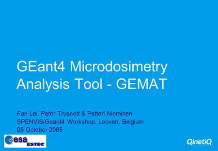 GEant4 Microdosimetry Analysis Tool - GEMAT Fan Lei, Peter Truscott & Petteri Nieminen SPENVIS/Geant4 Workshop, Leuven, Belgium 05 October 2005.