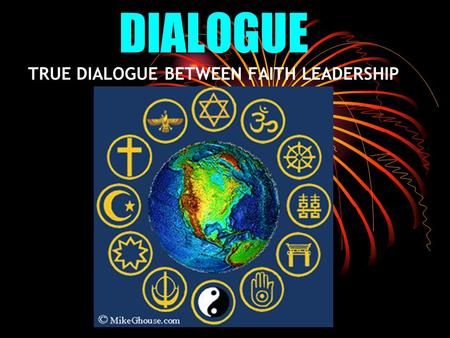 DIALOGUE TRUE DIALOGUE BETWEEN FAITH LEADERSHIP. Dialogue ? Dialogue only has meaning if it respects the autonomy of the other; absent that respect we.