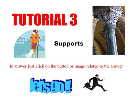 Supports TUTORIAL 3 to answer just click on the button or image related to the answer.