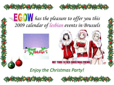 Has the pleasure to offer you this 2009 calendar of lesbian events in Brussels Enjoy the Christmas Party!