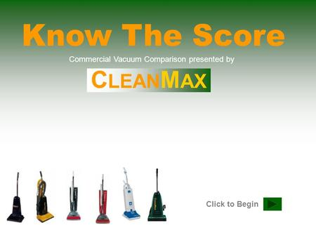 Click to Begin Commercial Vacuum Comparison presented by C LEAN M AX.