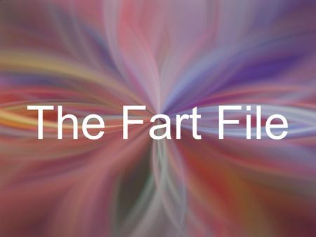 The Fart File THE COMMON FART The Common Fart is the fart heard most often. It is a very close relative of the Ripper, but is released with less force.
