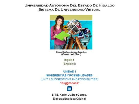 Universidad Autónoma Del Estado De Hidalgo Sistema De Universidad Virtual Inglés 5 (English 5) UNIDAD 1 SUGERENCIAS Y POSSIBILIDADES (UNIT 1 SUGGESTIONS.