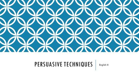 PERSUASIVE TECHNIQUES English III. BELLRINGER: KEY – RECALL ETHOS, PATHOS, LOGOS Think about a time when you were trying to persuade your parents/guardians.