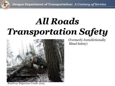 All Roads Transportation Safety Roadway Departure Crash- 2013 (Formerly Jurisdictionally Blind Safety)