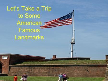 Let's Take a Trip to Some American Famous Landmarks.