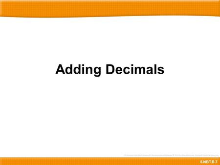 Adding Decimals 5.NBT.B.7. 0.37+0.210.370.21 + 85.0 Here is 0.37 + 0.21.First, let's copy the decimals below.Then let's align the decimals carefully ……