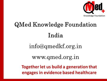 QMed Knowledge Foundation India  Together let us build a generation that engages in evidence based healthcare.