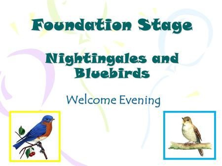 Foundation Stage Nightingales and Bluebirds Welcome Evening.