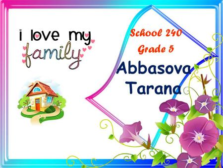 "Abbasova Tarana School 240 Grade 5 Standards: 1.1.1; 2.1.1; 2.2.3;4.1.1 Objectives: -Demonstrates the vocabulary on the topic ""Family"" - demonstrates."