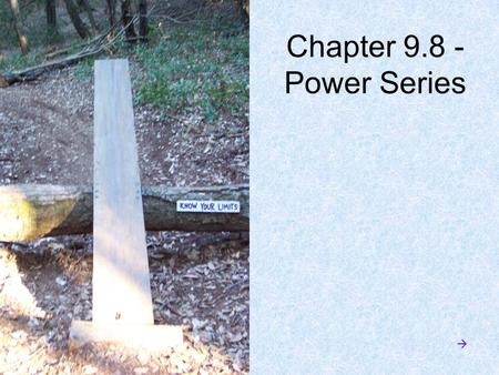 "Chapter 9.8 - Power Series . A power series is in this form: or The coefficients c 0, c 1, c 2 … are constants. The center ""a"" is also a constant. (The."