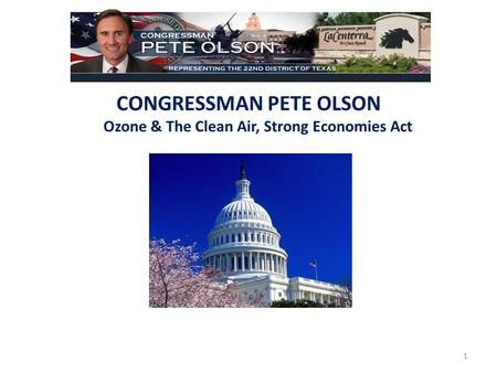 CONGRESSMAN PETE OLSON Ozone & The Clean Air, Strong Economies Act 1.