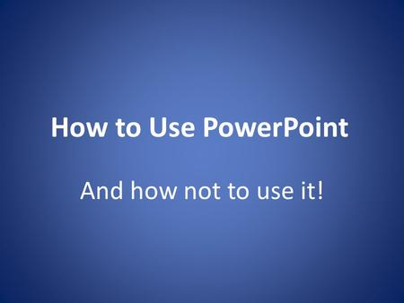 How to Use PowerPoint And how not to use it!. What is Powerpoint for? Digital presentations – Research presentations – Lectures – Sales pitches – Picture.