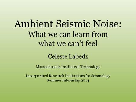 Ambient Seismic Noise: What we can learn from what we can't feel