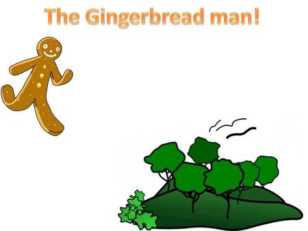 The Gingerbread man!.