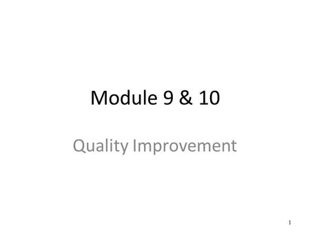 Module 9 & 10 Quality Improvement.