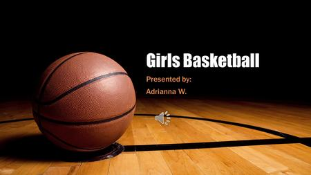 Girls Basketball Presented by: Adrianna W. Basic Basketball Rules Can't take more then two steps. Can't move your hand from under the ball and over the.