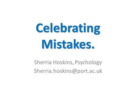Celebrating Mistakes. Sherria Hoskins, Psychology