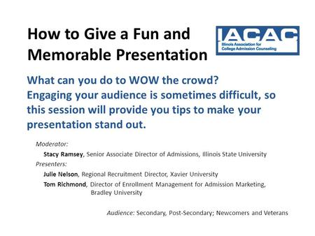 What can you do to WOW the crowd? Engaging your audience is sometimes difficult, so this session will provide you tips to make your presentation stand.