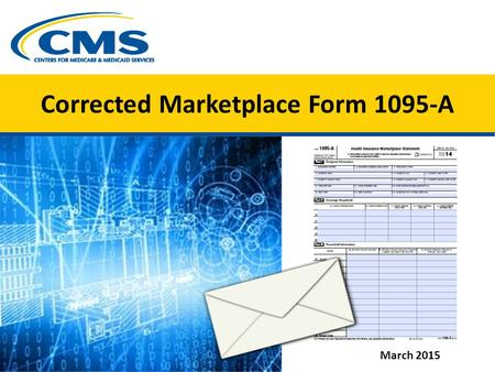 Corrected Marketplace Form 1095-A X March 2015.  Most consumers enrolled in a Marketplace health plan in 2014 got a Form 1095-A — Health Insurance Marketplace.