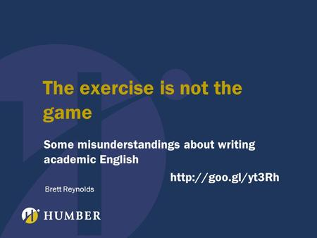 The exercise is not the game Some misunderstandings about writing academic English  Brett Reynolds.