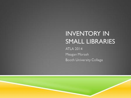 INVENTORY IN SMALL LIBRARIES ATLA 2014 Meagan Morash Booth University College.