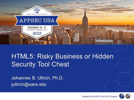 HTML5: Risky Business or Hidden Security Tool Chest Johannes B. Ullrich, Ph.D.