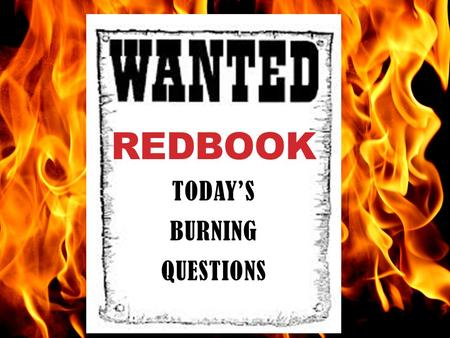REDBOOK TODAY'S BURNING QUESTIONS. SOME FAMILIAR QUOTES…