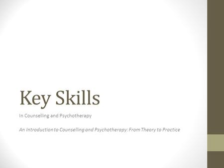 Key Skills In Counselling and Psychotherapy An Introduction to Counselling and Psychotherapy: From Theory to Practice.