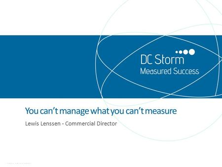 You can't manage what you can't measure Lewis Lenssen - Commercial Director.