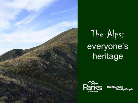 The Alps: everyone's heritage. Welcome to Country Before we start, we acknowledge and pay our respects to the traditional owners of this country, in particular.