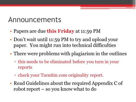 Announcements Papers are due this Friday at 11:59 PM Don't wait until 11:59 PM to try and upload your paper. You might run into technical difficulties.
