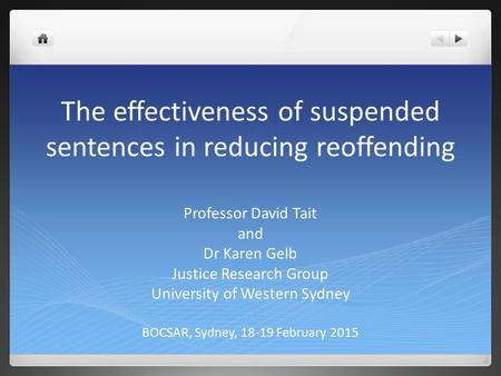 The effectiveness of suspended sentences in reducing reoffending Professor David Tait and Dr Karen Gelb Justice Research Group University of Western Sydney.