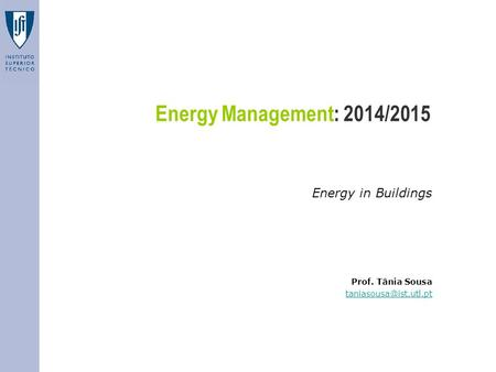 Energy Management: 2014/2015 Energy in Buildings Prof. Tânia Sousa