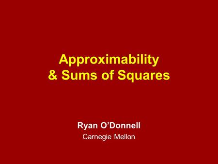 Approximability & Sums of Squares Ryan O'Donnell Carnegie Mellon.