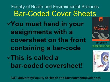 Faculty of Health and Environmental Sciences Bar-Coded Cover Sheets You must hand in your assignments with a coversheet on the front containing a bar-code.