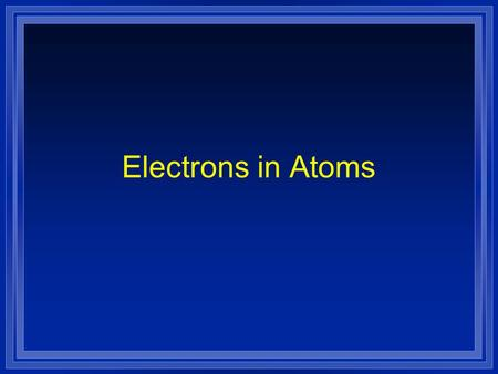 Electrons in Atoms. Models of the Atom OBJECTIVE: l Summarize the development of atomic theory.