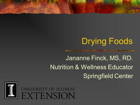 Drying Foods Jananne Finck, MS, RD. Nutrition & Wellness Educator