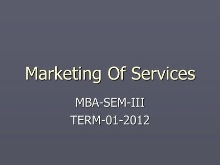 Marketing Of Services MBA-SEM-III TERM-01-2012.