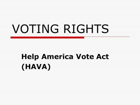 "VOTING RIGHTS Help America Vote Act (HAVA). Purpose of HAVA  ""To establish a program to provide funds to States to replace punch card voting systems,"