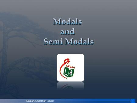 Modals and Semi Modals Alnajah Junior High School.