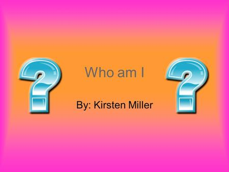Who am I By: Kirsten Miller. Quotes… Quote # 1 Nothing in life is promised except death. ~Kanye West~ Quote # 2 A lot of people believe that if everybody.