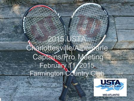 2015 USTA Charlottesville/Albemarle Captains/Pro Meeting February 11, 2015 Farmington Country Club.